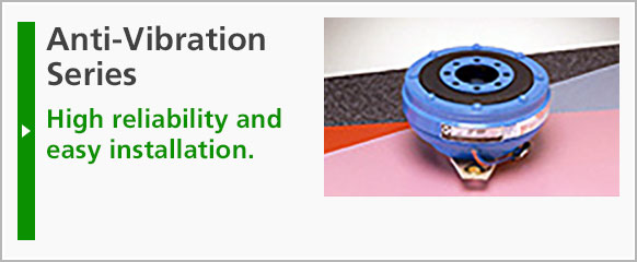 Anti-Vibration Series: High reliability and easy installation.