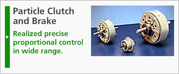 Particle Clutch and Brake: Realized precise proportional control in wide range.